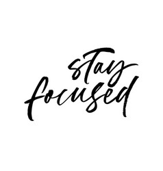stay focused phrase modern calligraphy vector image