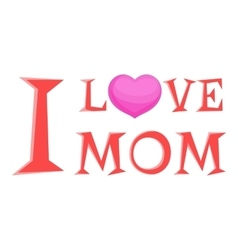 I love mom lettering icon cartoon style vector image