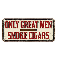 Only great men smoke cigars vintage rusty metal vector