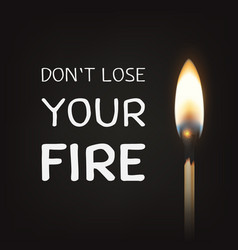 Don t lose your fire - quote motivational vector