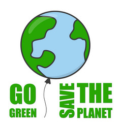 go green and save planet balloon concept vector image