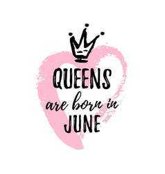 Popular phrase queens are born in june vector