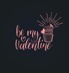 be my valentine phrase on black background vector image