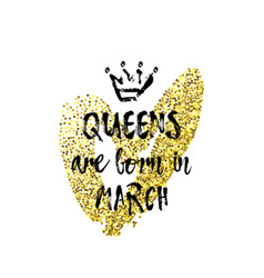 Popular phrase queens are born in march with vector