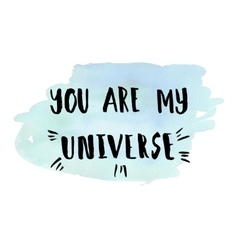 You are my universe phrase vector image