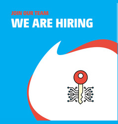 Join our team busienss company key we are hiring vector