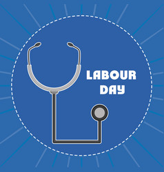 Medical stethoscope labour day vector
