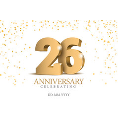 Anniversary 26 gold 3d numbers vector