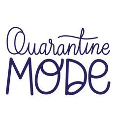 Quarantine mode text design vector