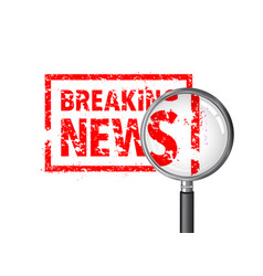 breaking news rubber stamp magnifying glass vector image