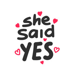 she said yes hand written lettering quote for vector image