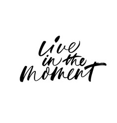 live in the moment phrase calligraphy vector image