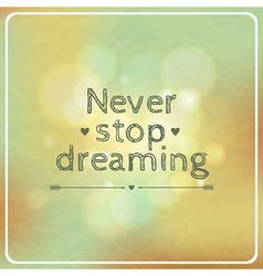 motivational retro card Never stop dreaming vector image