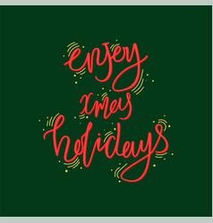 holiday lettering and xmas design enjoy xmas vector image