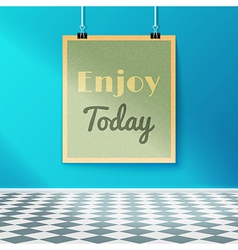 Enjoy Today Motivating Poster on the Wall in the vector image