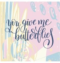 You give me butterflies handwritten lettering vector