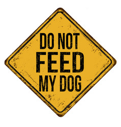 Do not feed my dog vintage rusty metal sign vector