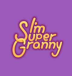 Im super granny - for grandmother day vector