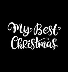 my best christmas ink hand lettering phrase vector image