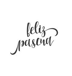 Feliz pascua Greeting inscription Happy Easter in vector image vector image