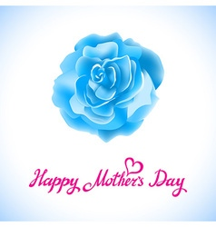 Happy Mothers Day Beautiful Blooming blue Rose vector
