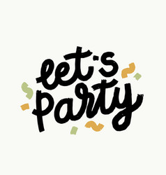 Lets party grunge hand drawn lettering vector