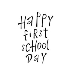 happy first school day lettering vector image