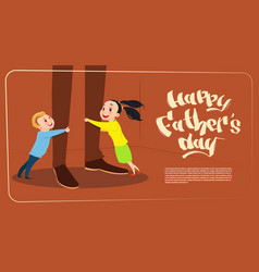 Happy father day family holiday daughter and son vector