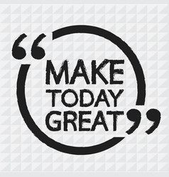 Make today great lettering design vector