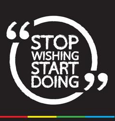 stop wishing start doing lettering design vector image