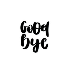 good bye handwritten black text vector image