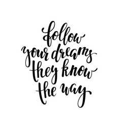 Follow your dreams they know way vector