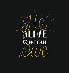 Hand lettering he alive and we can live with rays vector
