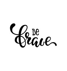 hand drawn lettering of a phrase be brave vector image