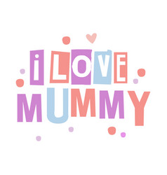 i love mummy cute cartoon colorful vector image