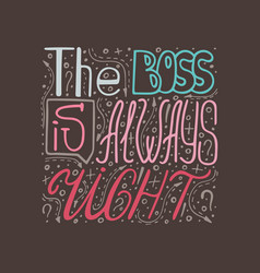 hand-drawn poster - the boss is always right vector image