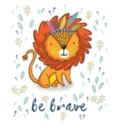 Be brave Cute lion cartoon vector image