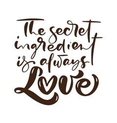 The secret ingredient is always love calligraphy vector