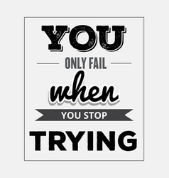 Retro motivational quote you only fail when you vector