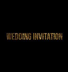 Golden glitter isolated word wedding invitation vector