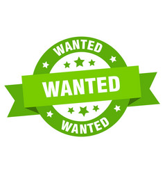 wanted ribbon wanted round green sign wanted vector image
