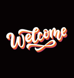 Welcome hand written trendy lettering vector