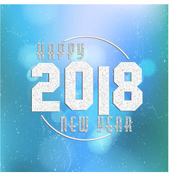 happy new year 2018 on bokeh background decorated vector image
