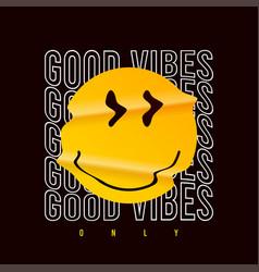 Emoji smile and slogan - good vibes for t-shirt vector
