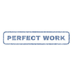 perfect work textile stamp vector image vector image