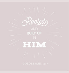 Bible quote root and built up on him vector