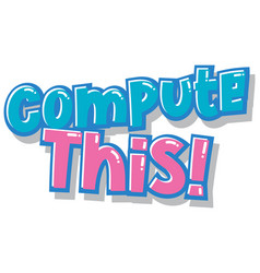 Font design for word compute this in blue and pink vector