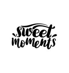 sweet moments lettering card typographic vector image