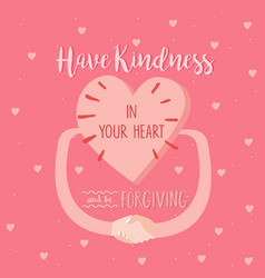 Have kindness in your heart and be forgiving vector