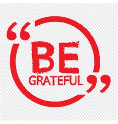 Be grateful design vector